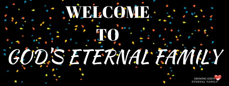 WELCOME TO GOD'S ETERNAL FAMILY-2