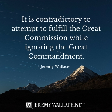 It-is-contradictory-to-attempt-to-fulfill-the-Great-Commission-while-ignoring-the-Great-Commandment.