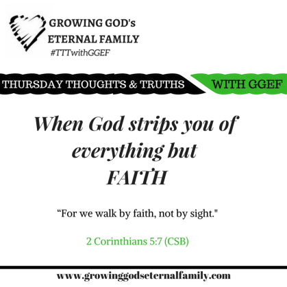 When God strips you of everything but faith